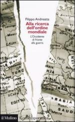 30201 - Andreatta, F. - Alla ricerca dell'ordine mondiale. L'Occidente di fronte alla guerra