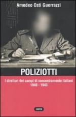 30204 - Osti Guerrazzi, A. - Poliziotti. I direttori dei campi di concentramento italiani 1940-1943