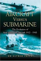 30282 - Price, A. - Aircraft versus Submarine in Two World Wars