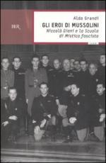 30299 - Grandi, A. - Eroi di Mussolini. Niccolo' Giani e la Scuola di Mistica Fascista