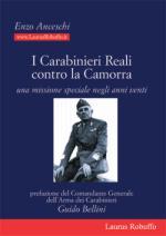 30304 - Ancheschi, E. - Carabinieri Reali contro la Camorra. Una missione speciale negli anni venti