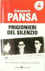 30324 - Pansa, G. - Prigionieri del silenzio. Una storia che la sinistra ha sepolto