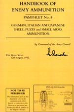 30436 - Intelligence Service,  - Handbook of Enemy Ammunition Pamphlet No 04: German, Italian and Japanese Shells, Fuzes and Small Arms Ammunition