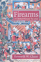 30452 - Chase, K. - Firearms. A Global History to 1700
