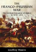 30453 - Wawro, G. - Franco-Prussian War. The German Conquest of France in 1870-1871 (The)