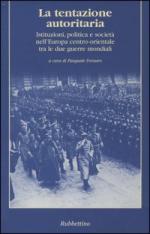 30499 - Fornaro, P. cur - Tentazione autoritaria. Istituzioni, politca e societa' nell'Europa centro-orientale tra le due guerre mondiali (La)