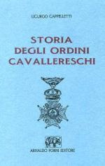 30696 - Cappelletti, L. - Storia degli ordini cavallereschi
