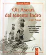 30702 - Torelli, G. - Ascari del tenente Indro e altri Ascari. I Battaglioni indigeni fatti a lor modo e iscritti nella Storia d'Italia
