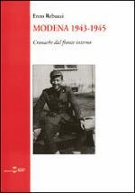 30713 - Rebucci, E. - Modena 1943-1945. Cronache dal fronte interno