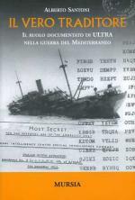 30882 - Santoni, A. - Vero traditore. Il ruolo documentato di ULTRA nella guerra del Mediterraneo (Il)