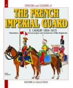 30955 - Jouineau, A. - Officers and Soldiers 06: The French Imperial Guard 3: Cavalry 1804-1815. Mamelouks, Regiments de chevau-legers, Gendarmerie d'Honneur