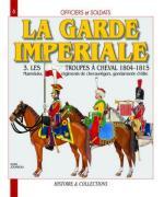 30956 - Jouineau, A, - Officiers et Soldats 06: La Garde Imperiale 3: Les Troupes a Cheval 1804-1815. Mamelouks, Regiments de chevau-legers, Gendarmerie d'Honneur