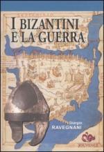 30965 - Ravegnani, G. - Bizantini e la guerra (I)