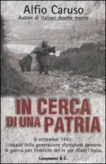 31067 - Caruso, A. - In cerca di una Patria. 8 settembre 1943: i ragazzi della generazione sfortunata tornano in guerra con l'Esercito del Re per rifare l'Italia