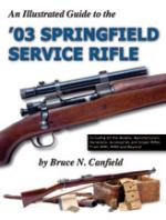 31125 - Canfield, B.N. - Illustrated Guide to the '03 Springfield Service Rifle