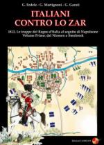 31170 - Fedele-Martignoni-Garuti, G.-G.-G. - Italiani contro lo Zar. 1812, le truppe del Regno d'Italia al seguito di napoleone Vol 1: Dal Niemen a Smolensk