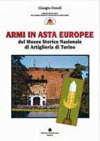 31196 - Dondi, G. - Armi in asta europee del Museo Storico Nazionale di Artiglieria di Torino