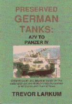 31204 - Larkum, T. - Preserved German Tanks Vol 1: A7V to Panzer IV