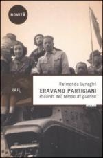 31222 - Luraghi, R. - Eravamo Partigiani. Ricordo dei tempi di guerra