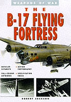 31270 - Jackson, R. - B-17 Flying Fortress. Weapons of War (The)