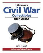 31323 - Graf, J.F. - Warman's Civil War Collectibles Field Guide. Values and Identification