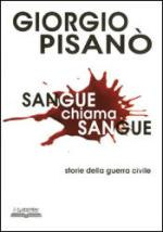 31471 - Pisano', G. - Sangue chiama sangue. Storia della guerra civile