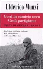 31501 - Munzi, U. - Gesu' in camicia nera Gesu' partigiano. Preti di guerra 1943-45