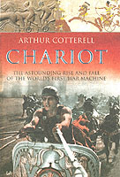 31511 - Cotterell, A. - Chariot. The Astounding Rise and Fall of the World's First War Machine