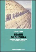31554 - Ceva, L. - Teatri di guerra. Comandi, soldati e scrittori nei conflitti europei