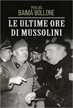 31563 - Baima Bollone, P. - Ultime ore di Mussolini (Le)