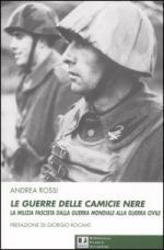 31567 - Rossi, A. - Guerre delle Camicie Nere. La Milizia fascista dalla guerra mondiale alla guerra civile (Le)
