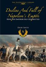 31754 - Smith, D. - Decline and Fall of Napoleon's Empire. How the Emperor Self-Destructed