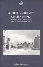 31758 - Gribaudi, G. - Guerra totale. Tra bombe alleate e violenze naziste Napoli e il fronte meridionale 1940-44