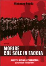 31763 - Podda, V. - Morire col sole in faccia. Ridotto Alpino Repubblicano, le Termopoli del fascismo