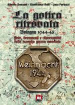 31770 - Benuzzi-Relli-Fortuzzi, A.-G.-L. - Gotica ritrovata. Bologna 1944-45 Foto, documenti e ritrovamenti della IIGM (La)