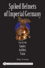 31836 - Cowan, T. - Spiked Helmets of Imperial Germany Volume II - Cavalry - Artillery - Train