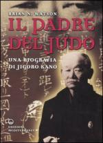 31838 - Watson, B.N. - Padre del Judo. Una biografia di Jigoro Kano (Il)