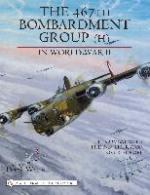31858 - Watts, P. - 467th Bombardment Group (H) in World War II. in Combat with the B-24 Liberator over Europe (The)