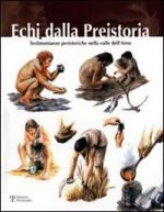 31884 - Fenu, P. cur - Echi dalla preistoria. Testimonianze preistoriche nella valle dell'Arno