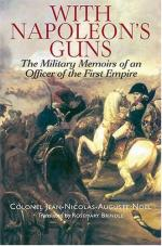 31903 - Noel, J.N.A. - With Napoleon's Guns. The Military Memoirs of an Officer of the First Empire