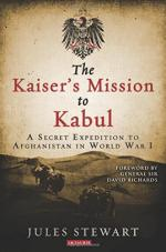 31968 - Stewart, J. - Kaiser's Mission to Kabul. A Secret Expedition to Afghanistan in WWI (The)