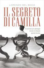 31981 - Del Boca, L. - Segreto di Camilla. Un processo per spionaggio davanti al tribunale speciale fascista (Il)