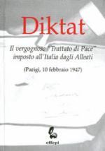 32198 - Anonimo,  - Diktat. Il vergognoso 'Trattato di Pace' imposto all'Italia dagli Alleati (Parigi, 10 febbraio 1947)