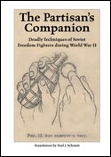 32329 - Schmitt, P.J. cur - Partisan's Companion. Deadly Techniques of Soviet freedom fighters during WWII (The)