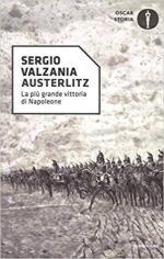 32351 - Valzania, S. - Austerlitz. La piu' grande vittoria di Napoleone