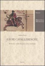 32411 - Fasso', A. - Gioie cavalleresche. Barbarie e civilta' fra epica e lirica medievale