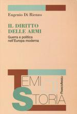 32416 - Di Rienzo, E. - Diritto delle armi. Guerra e politica nell'Europa moderna (Il)
