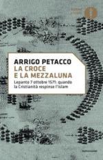 32437 - Petacco, A. - Croce e la Mezzaluna. Lepanto 7 ottobre 1571: quando la Cristianita' respinse l'Islam (La)
