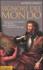32449 - Pagden, A. - Signori del mondo. Ideologie dell'Impero in Spagna, Gran Bretagna e Francia 1500 - 1800