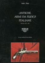 32665 - Pinti, P. - Antiche armi da fuoco italiane dei secoli XVII-XIX